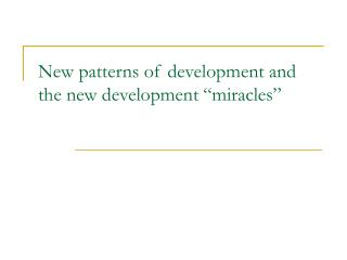 "New patterns of development and the new development ""miracles"""