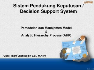 Pemodelan dan Manajemen  Model  & Analytic Hierarchy Process ( AHP)