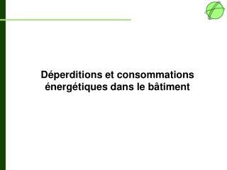 Déperditions et consommations énergétiques dans le bâtiment