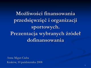 Mozliwosci finansowania przedsiewziec i organizacji sportowych. Prezentacja wybranych zr del dofinansowania