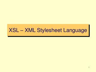 XSL – XML Stylesheet Language