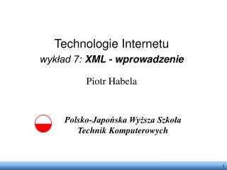 Technologie Internetu wykład 7: XML - wprowadzenie Piotr Habela