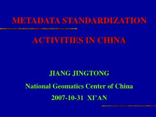 METADATA STANDARDIZATION ACTIVITIES IN CHINA JIANG JINGTONG National Geomatics Center of China