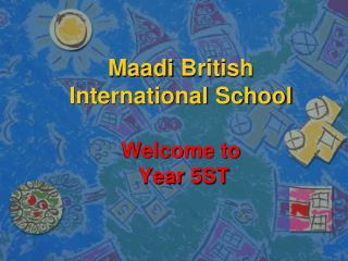 Maadi  British International School Welcome to   Year 5ST