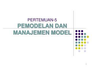 PERTEMUAN-5 PEMODELAN DAN MANAJEMEN MODEL