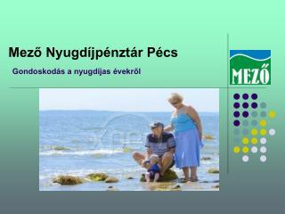 Mező Nyugdíjpénztár Pécs Gondoskodás a nyugdíjas évekről