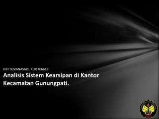 KIKI TUSIANASARI, 7101406613 Analisis Sistem Kearsipan di Kantor Kecamatan Gunungpati.