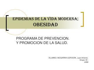 EPIDEMIAs DE LA VIDA MODERNA;  OBESIDAD