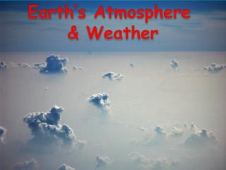 Earth's Atmosphere  & Weather