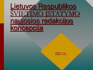 Lietuvos Respublikos   VIETIMO ISTATYMO  naujosios redakcijos  koncepcija