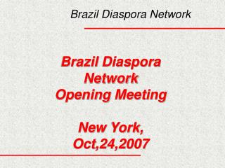 Brazil Diaspora  Network Opening  Meeting New  York,  Oct ,24,2007
