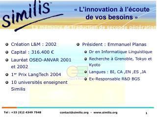 Création L&M : 2002 Capital : 316.400 € Lauréat OSEO-ANVAR 2001 et 2002 1 er  Prix LangTech 2004