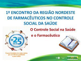 1º ENCONTRO DA REGIÃO NORDESTE DE FARMACÊUTICOS NO CONTROLE SOCIAL DA SAÚDE
