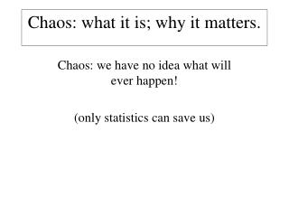 Chaos: what it is; why it matters.