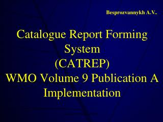 Catalogue Report Forming System (CATREP) WMO Volume 9 Publication A Implementation