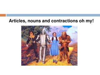 Articles, nouns and contractions oh my!