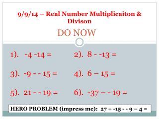 9/9/14 – Real Number  Multiplicaiton  &  Divison