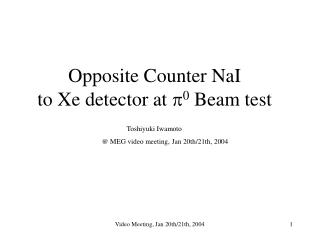 Opposite Counter NaI to Xe detector at  p 0  Beam test