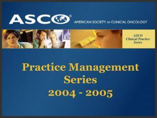 Practice Management Series 2004 - 2005