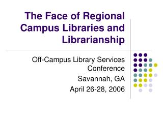 The Face of Regional Campus Libraries and Librarianship