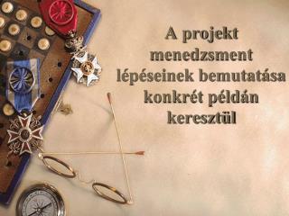 A projekt menedzsment lépéseinek bemutatása konkrét példán keresztül