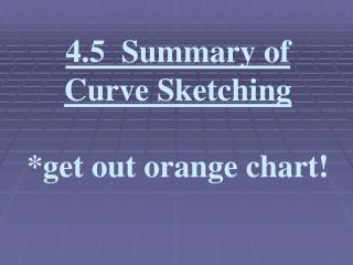4.5  Summary of Curve Sketching *get out orange chart!