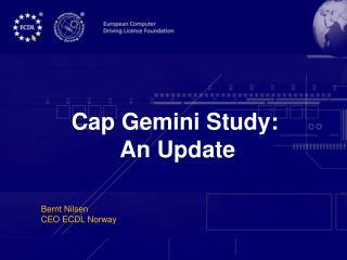 Cap Gemini Study:  An Update