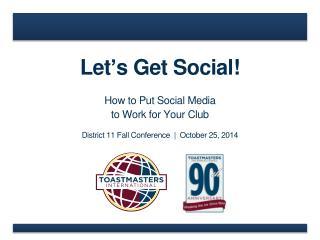 Let�s Get Social!
