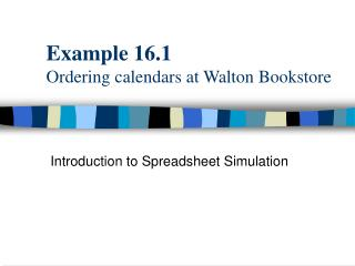 Example 16.1 Ordering calendars at Walton Bookstore