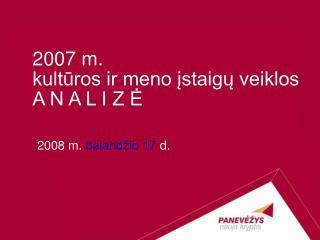 2007 m.  kultūros ir meno įstaigų veiklos  A N A L I Z Ė