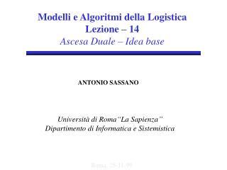 Modelli  e Algoritmi della Logistica Lezione – 1 4 Ascesa Duale – Idea base