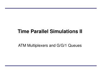 Time Parallel Simulations II