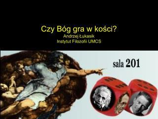 Czy Bóg gra w kości? Andrzej Łukasik Instytut Filozofii UMCS