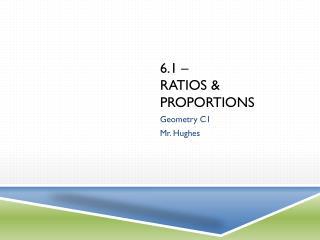 6.1 –  Ratios & Proportions