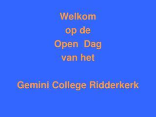 Welkom op de  Open  Dag van het Gemini College Ridderkerk
