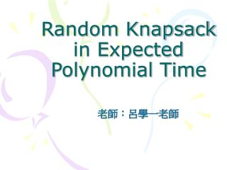 Random Knapsack in Expected Polynomial Time