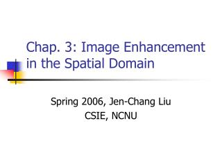Chap. 3: Image Enhancement in the Spatial Domain