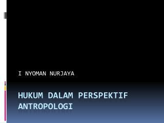 Hukum  dalam perspektif antropologi