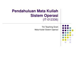Pendahuluan Mata Kuliah  Sistem Operasi (IT-012336)