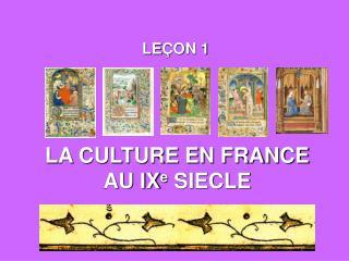 LA CULTURE EN FRANCE AU IX e  SIECLE