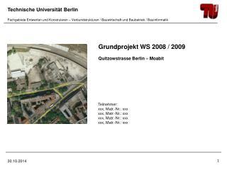 Grundprojekt WS 2008 / 2009 Quitzowstrasse Berlin � Moabit