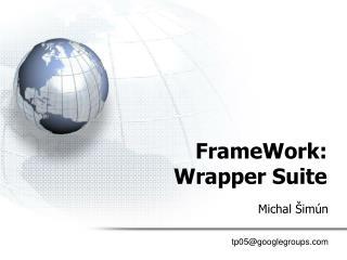 FrameWork: Wrapper Suite