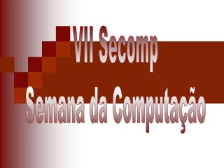 VII Secomp Semana da Computa��o