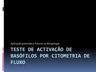 Teste de Activação de Basófilos por  Citometria  de Fluxo