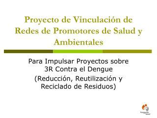 Proyecto de Vinculación de Redes de Promotores de Salud y Ambientales