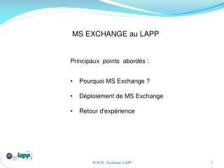 Principaux  points  abord�s : P ourquoi MS Exchange ?  D�ploiement de MS Exchange