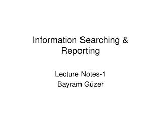 Information Searching & Reporting