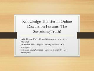 Knowledge  Transfer in Online  Discussion Forums: The Surprising Truth!