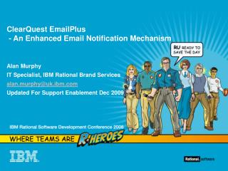 ClearQuest EmailPlus - An Enhanced Email Notification Mechanism Alan Murphy
