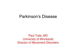 Parkinson's Disease Paul Tuite, MD University of Minnesota Director of Movement Disorders